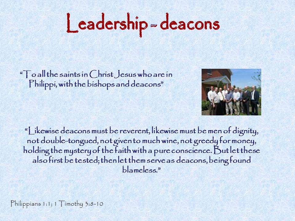 Leadership - deacons To all the saints in Christ Jesus who are in Philippi, with the bishops and deacons