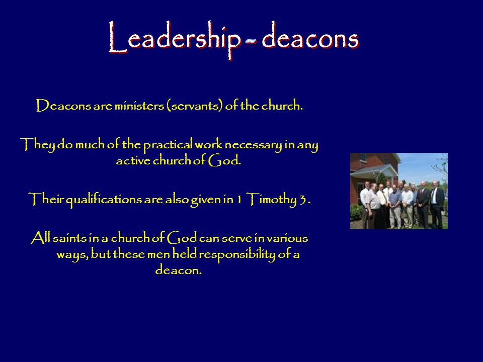 Leadership - deacons Deacons are ministers (servants) of the church.