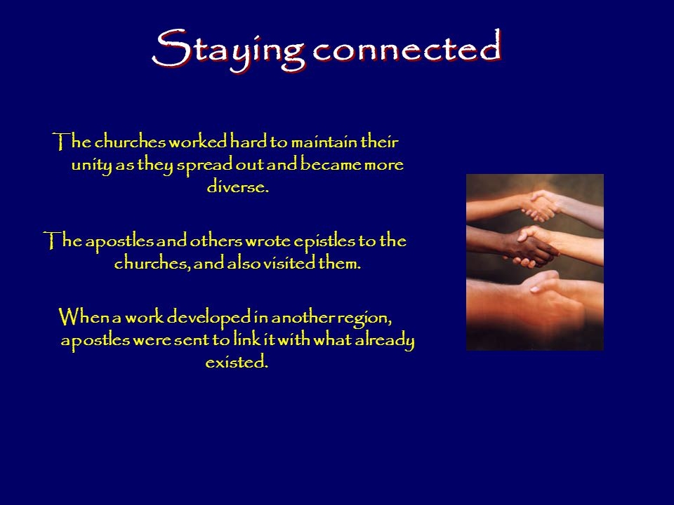 Staying connected The churches worked hard to maintain their unity as they spread out and became more diverse.