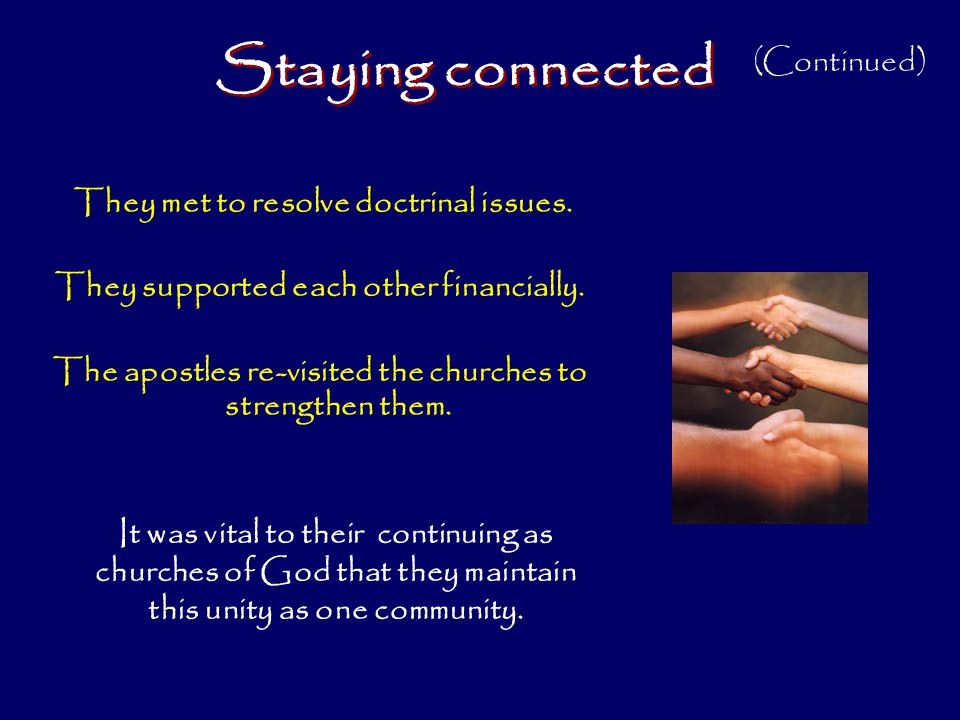 Staying connected (Continued) They met to resolve doctrinal issues.