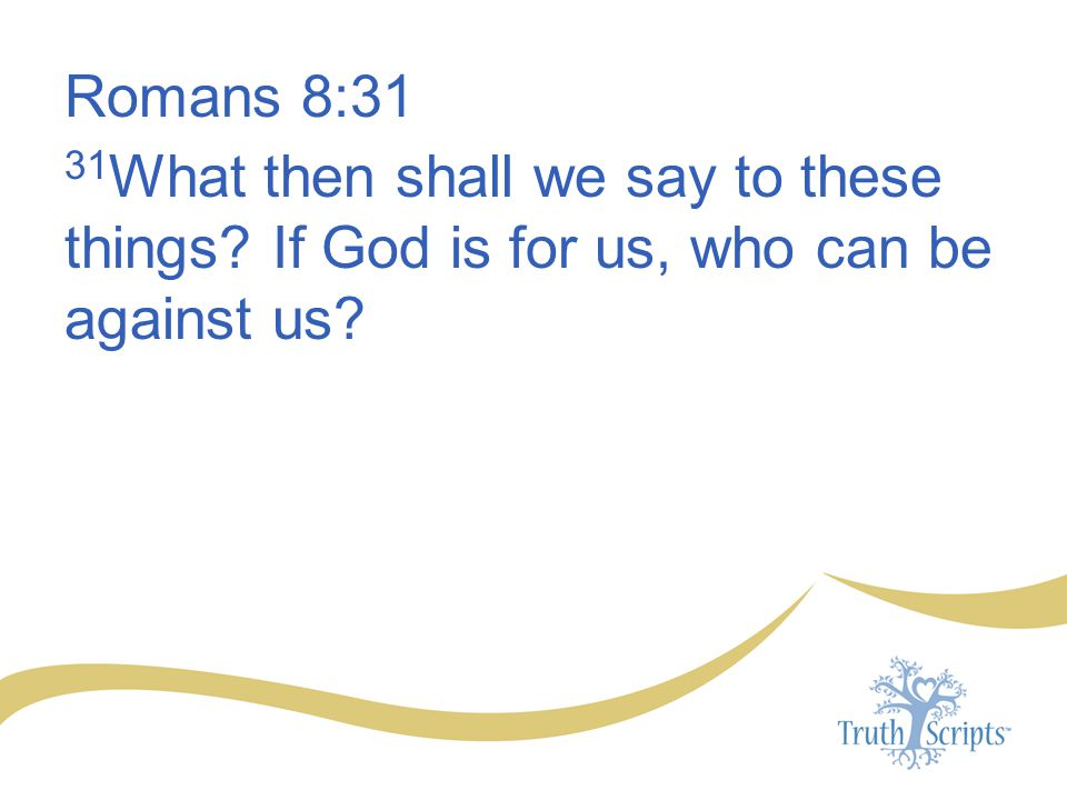 Romans 8:31 31What then shall we say to these things If God is for us, who can be against us