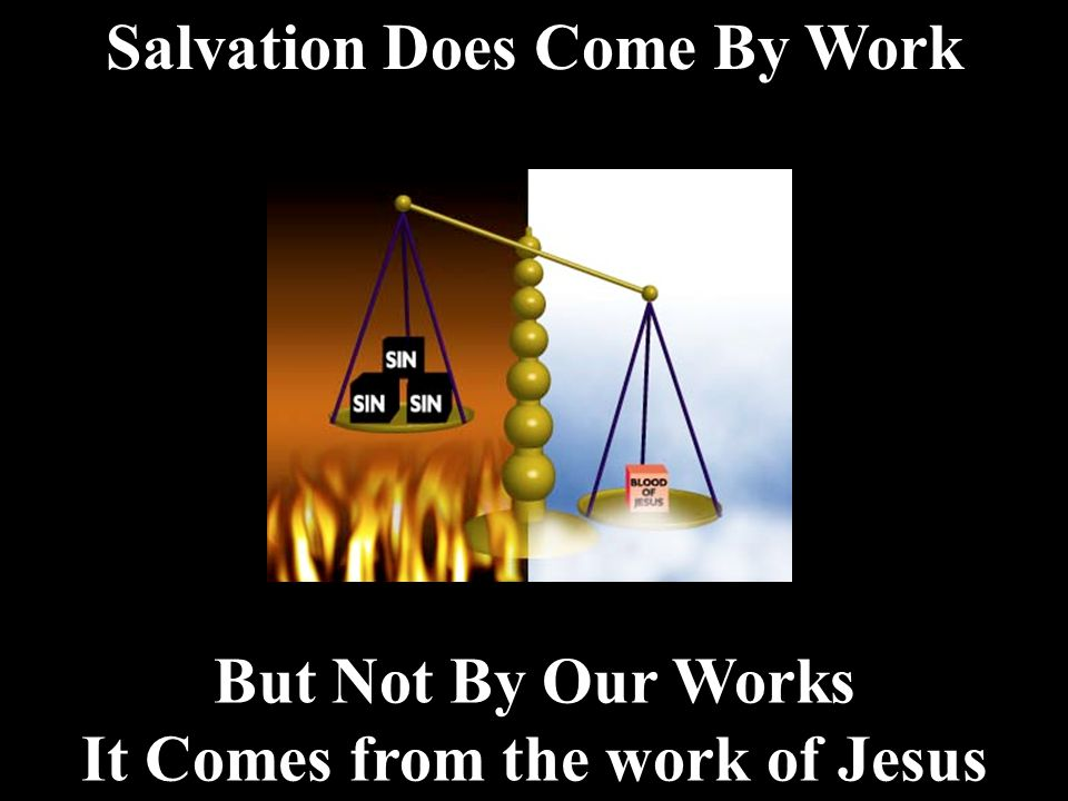 Salvation Does Come By Work