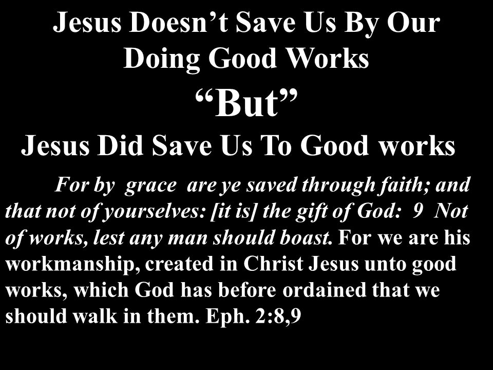 But Jesus Doesn't Save Us By Our Doing Good Works