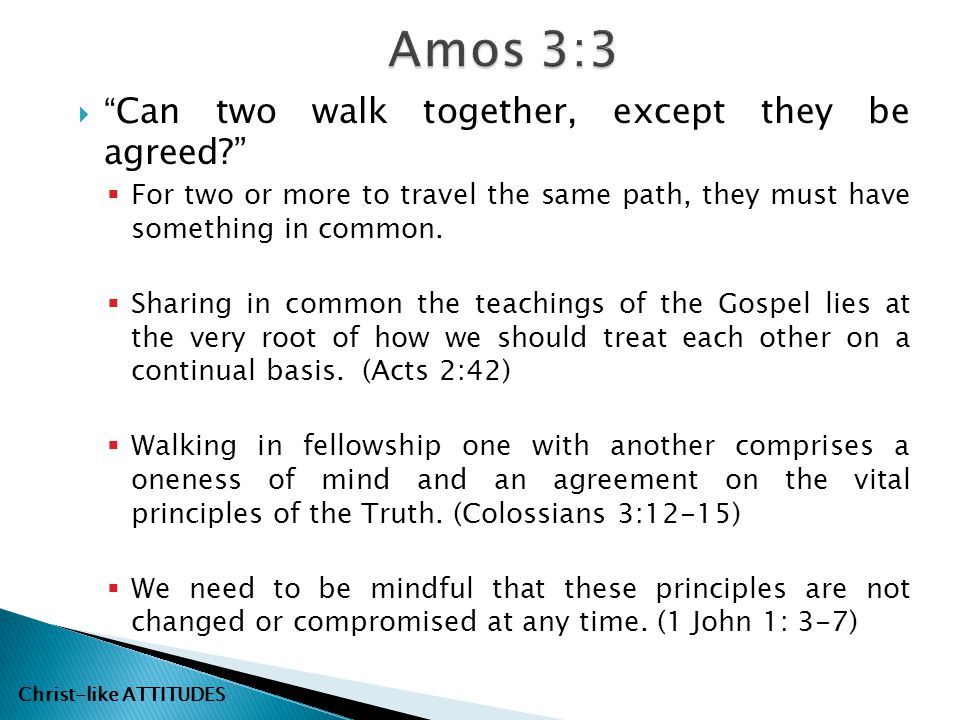 Amos 3:3 Can two walk together, except they be agreed