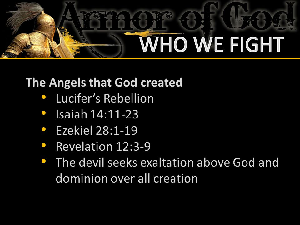 WHO WE FIGHT The Angels that God created Lucifer's Rebellion