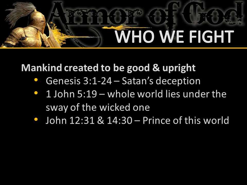 WHO WE FIGHT Mankind created to be good & upright