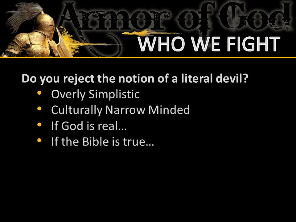 WHO WE FIGHT Do you reject the notion of a literal devil