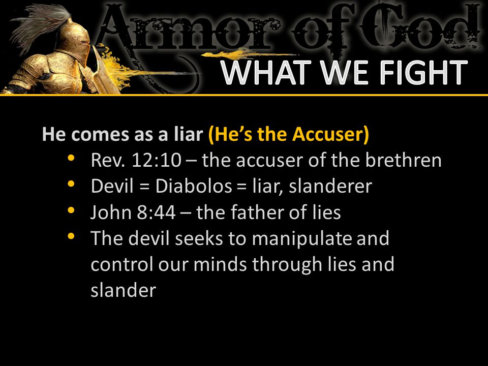 WHAT WE FIGHT He comes as a liar (He's the Accuser)