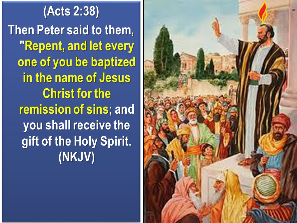 (Acts 2:38) Then Peter said to them, Repent, and let every one of you be baptized in the name of Jesus Christ for the remission of sins; and you shall receive the gift of the Holy Spirit.