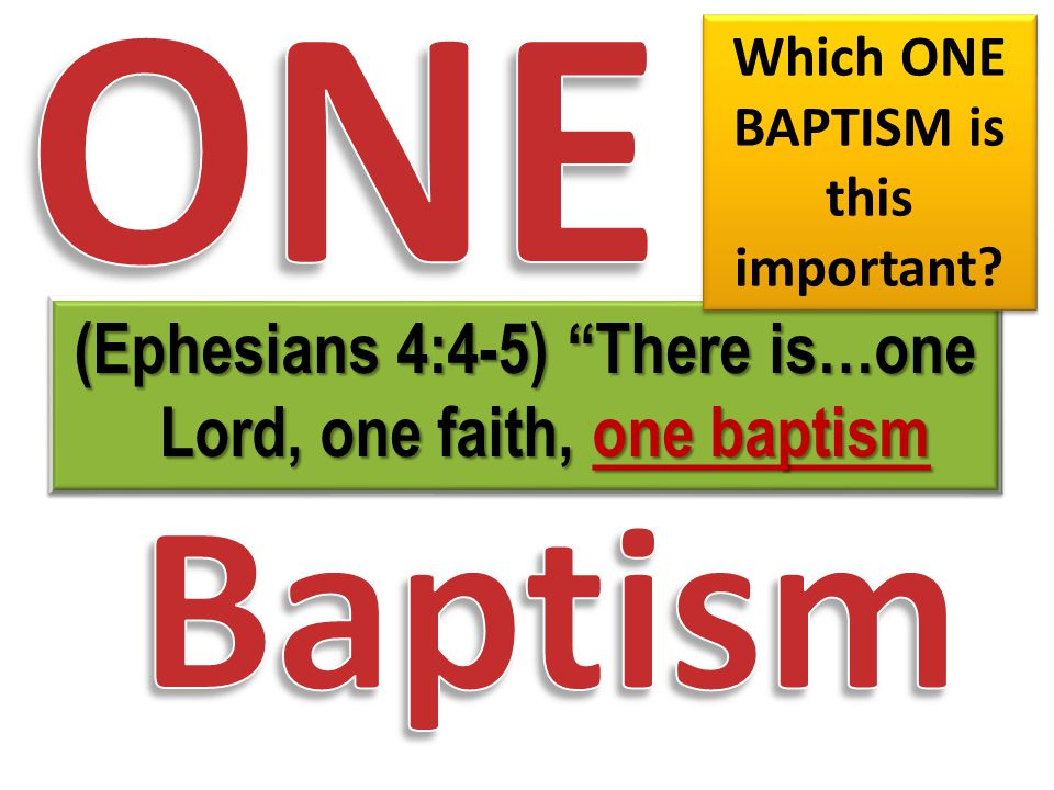 ONE Baptism. Which ONE BAPTISM is this important.