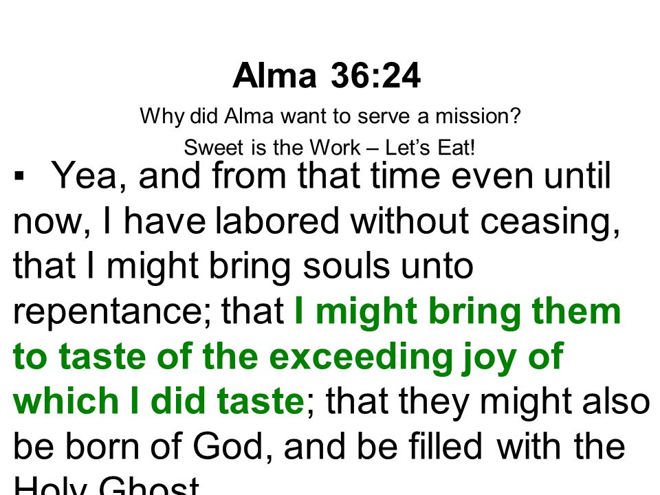 Alma 36:24 Why did Alma want to serve a mission Sweet is the Work – Let's Eat!