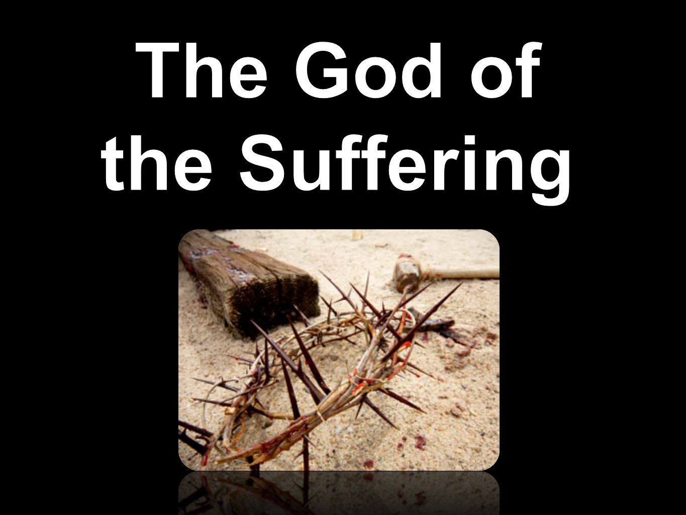 The God of the Suffering