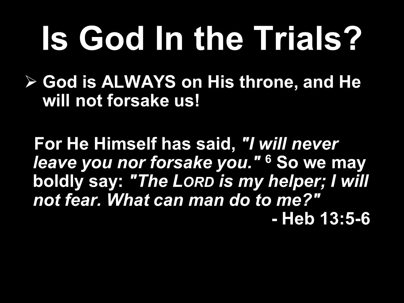 Is God In the Trials God is ALWAYS on His throne, and He will not forsake us!