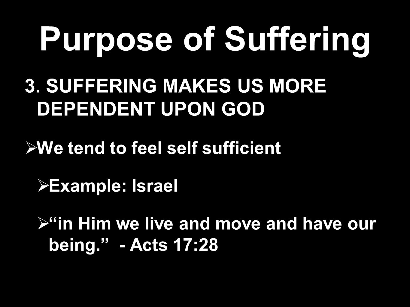 Purpose of Suffering 3. SUFFERING MAKES US MORE DEPENDENT UPON GOD