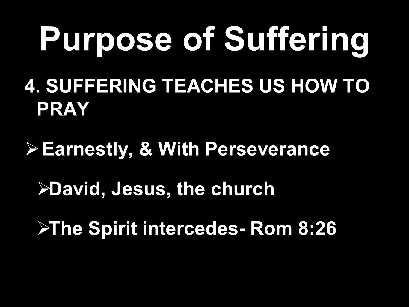 Purpose of Suffering 4. SUFFERING TEACHES US HOW TO PRAY