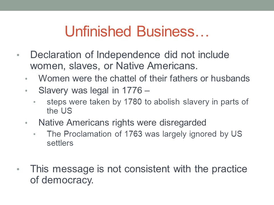 Unfinished Business… Declaration of Independence did not include women, slaves, or Native Americans.