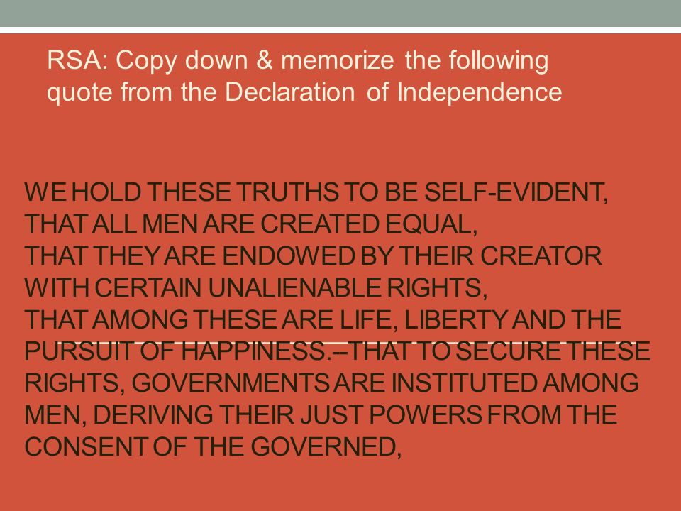 RSA: Copy down & memorize the following quote from the Declaration of Independence