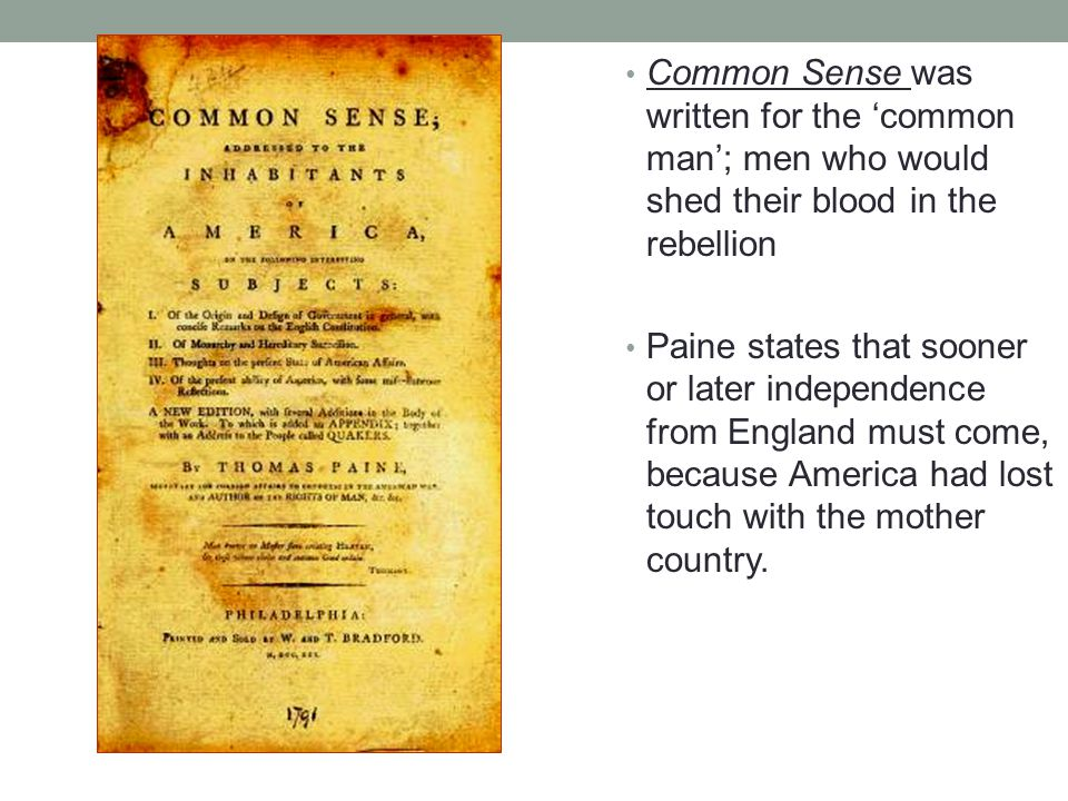 Common Sense was written for the 'common man'; men who would shed their blood in the rebellion