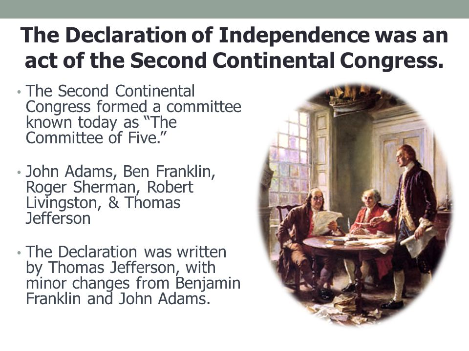 The Declaration of Independence was an act of the Second Continental Congress.