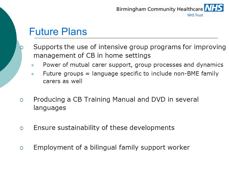 Future Plans Supports the use of intensive group programs for improving management of CB in home settings.