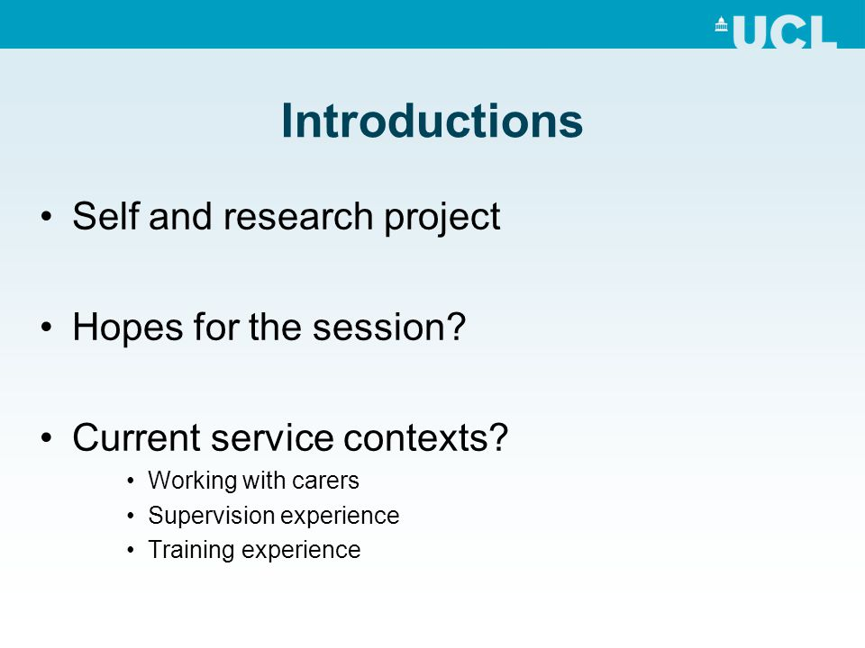 Introductions Self and research project Hopes for the session