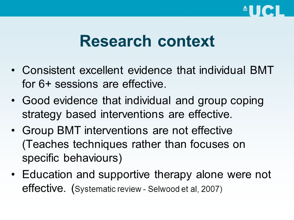 Research context Consistent excellent evidence that individual BMT for 6+ sessions are effective.