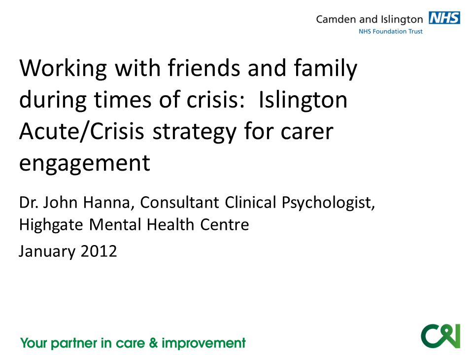 Working with friends and family during times of crisis: Islington Acute/Crisis strategy for carer engagement