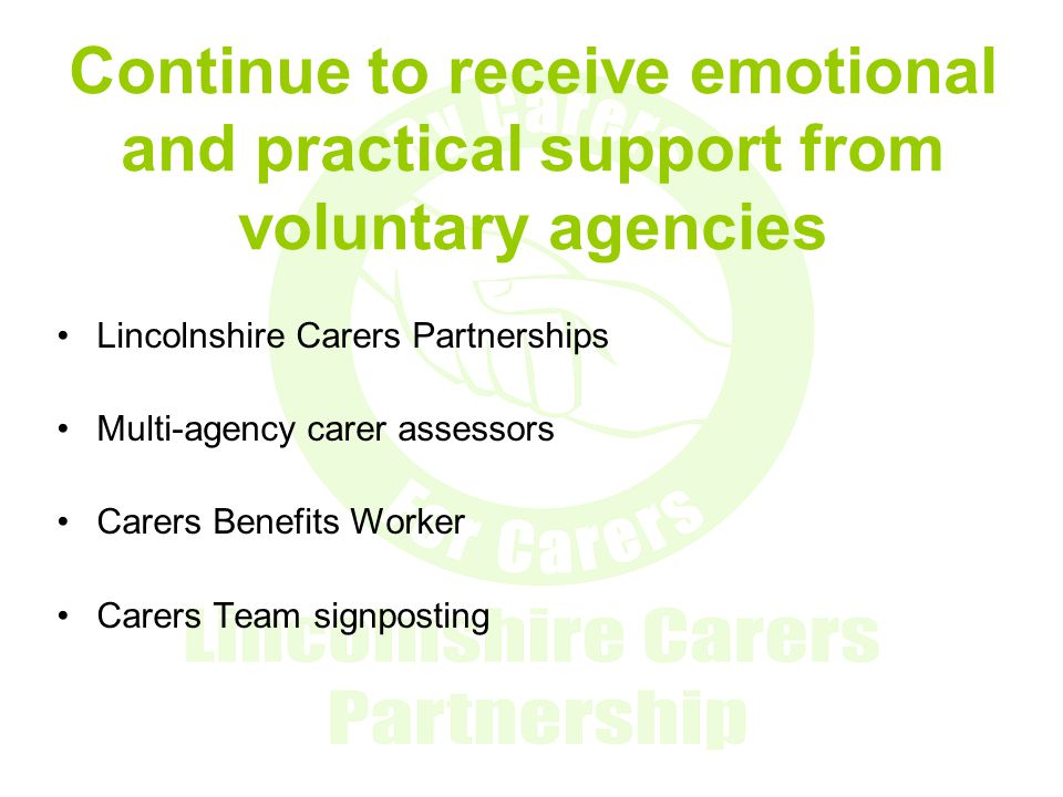 Continue to receive emotional and practical support from voluntary agencies