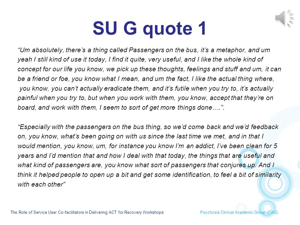 SU G quote 1 Um absolutely, there's a thing called Passengers on the bus, it's a metaphor, and um.