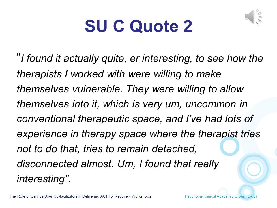 SU C Quote 2 I found it actually quite, er interesting, to see how the. therapists I worked with were willing to make.