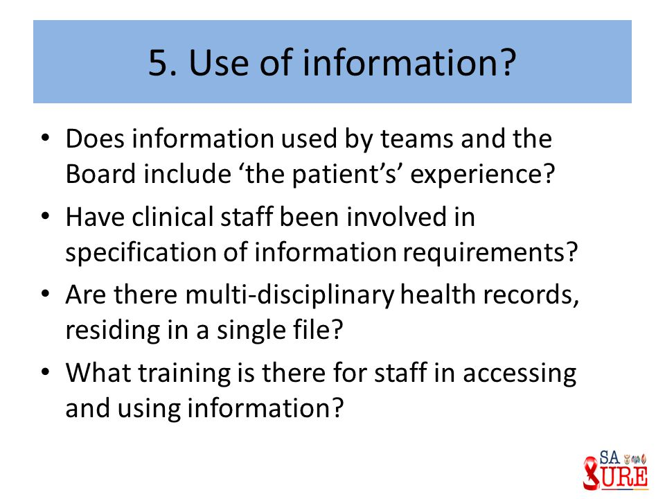 5. Use of information Does information used by teams and the Board include 'the patient's' experience