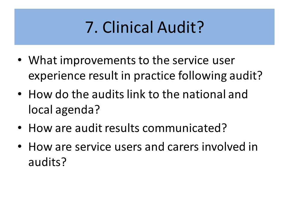 7. Clinical Audit What improvements to the service user experience result in practice following audit