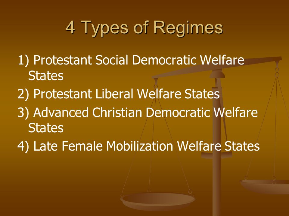4 Types of Regimes 1) Protestant Social Democratic Welfare States