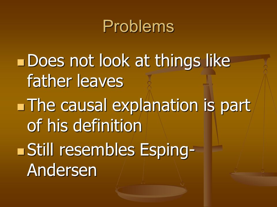 Problems Does not look at things like father leaves. The causal explanation is part of his definition.