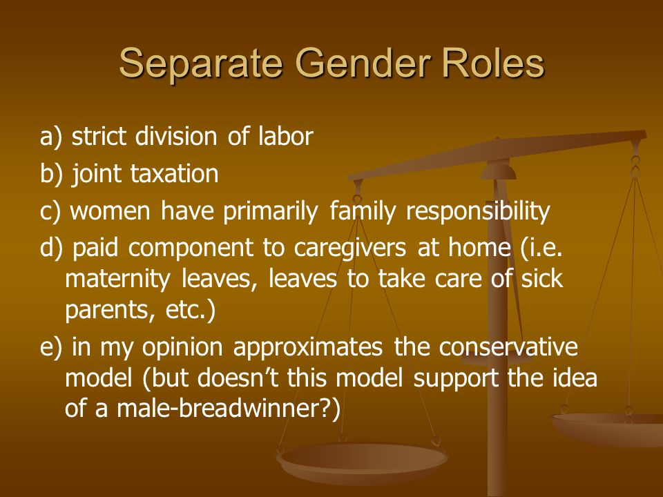 Separate Gender Roles a) strict division of labor b) joint taxation