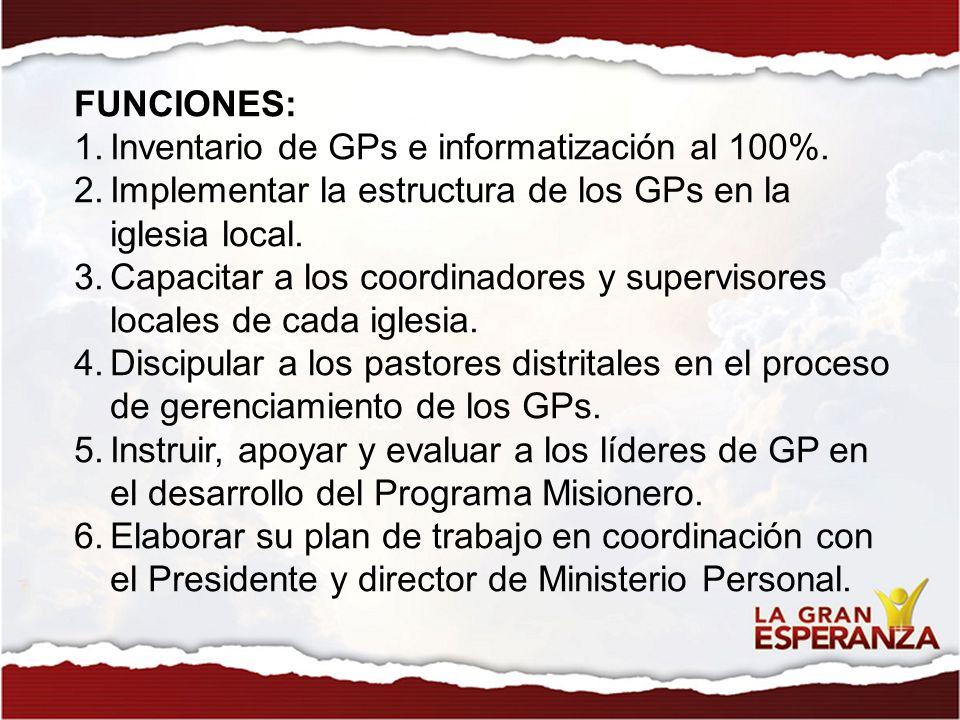 FUNCIONES: Inventario de GPs e informatización al 100%. Implementar la estructura de los GPs en la iglesia local.