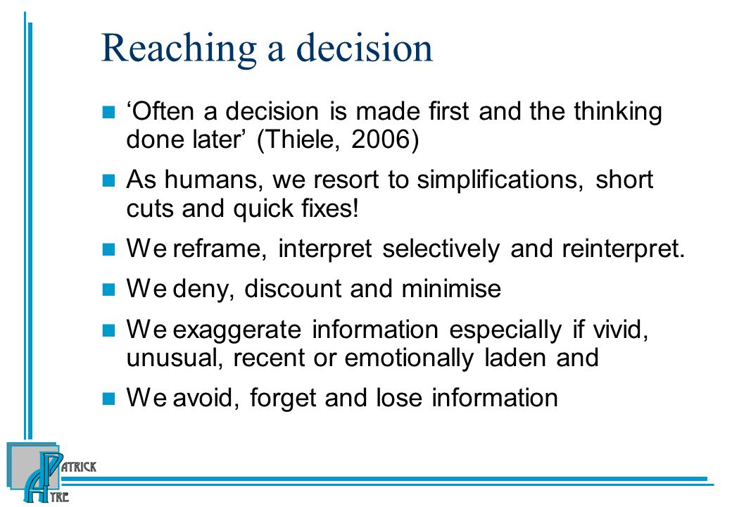 Reaching a decision 'Often a decision is made first and the thinking done later' (Thiele, 2006)