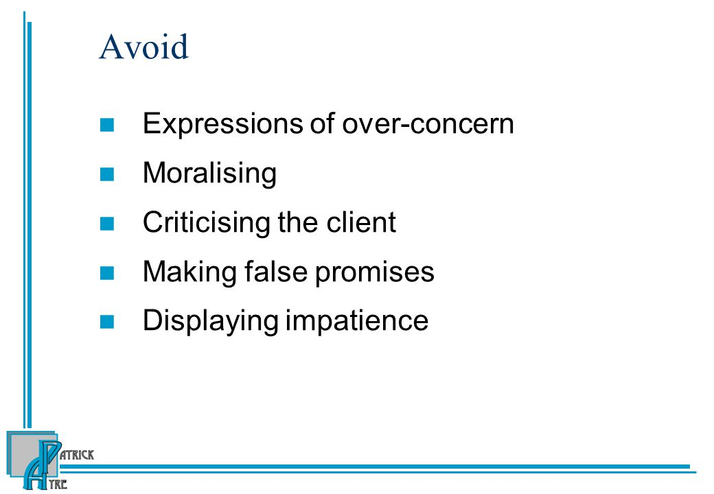 Avoid Expressions of over-concern Moralising Criticising the client