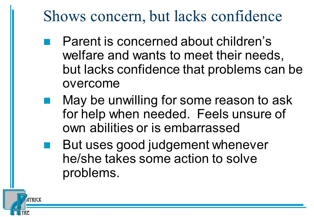 Shows concern, but lacks confidence