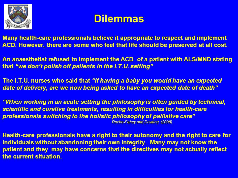 Dilemmas Many health-care professionals believe it appropriate to respect and implement.