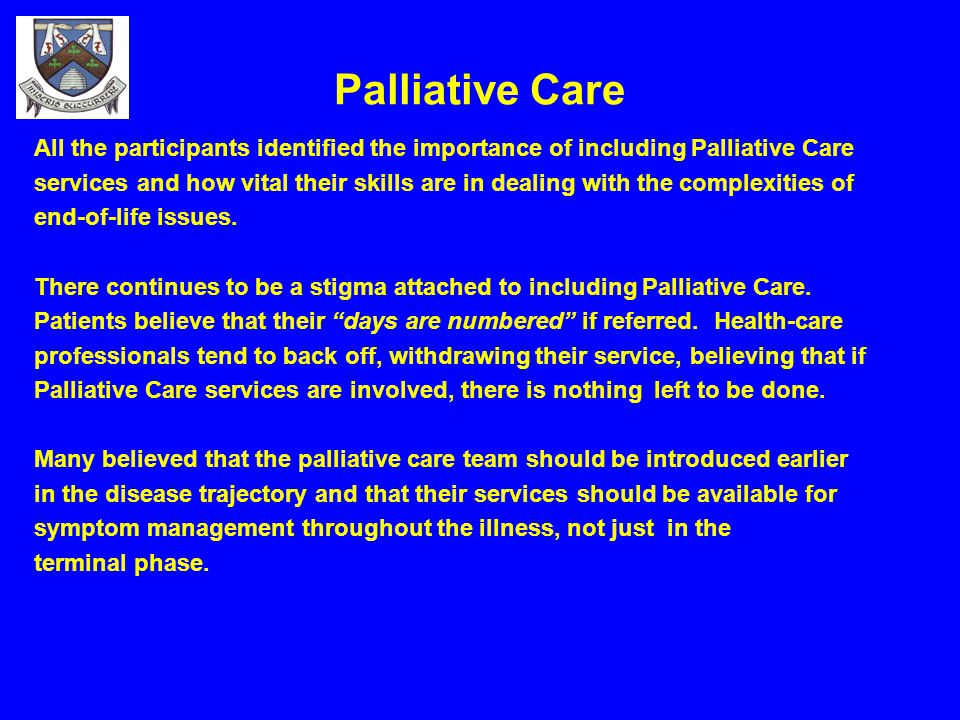 Palliative Care All the participants identified the importance of including Palliative Care.