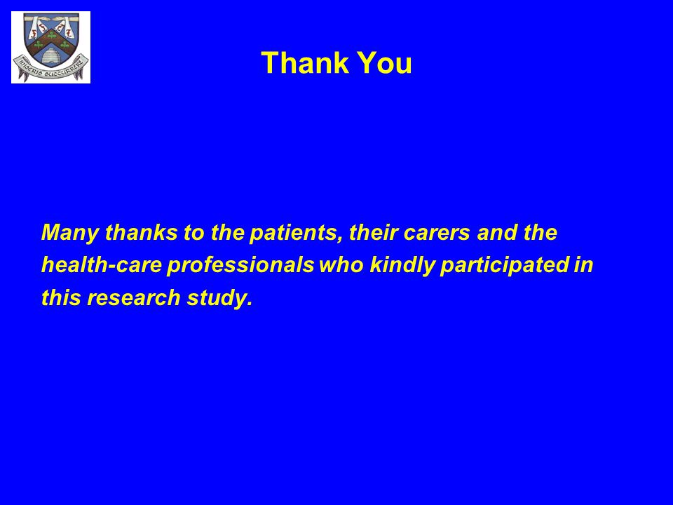Thank You Many thanks to the patients, their carers and the