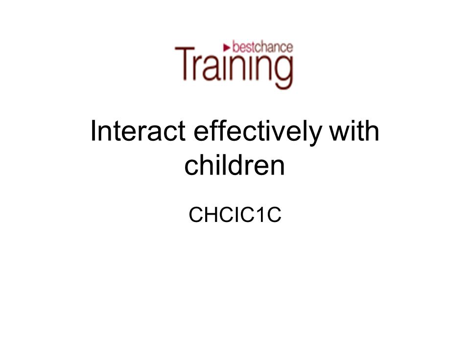 Interact effectively with children
