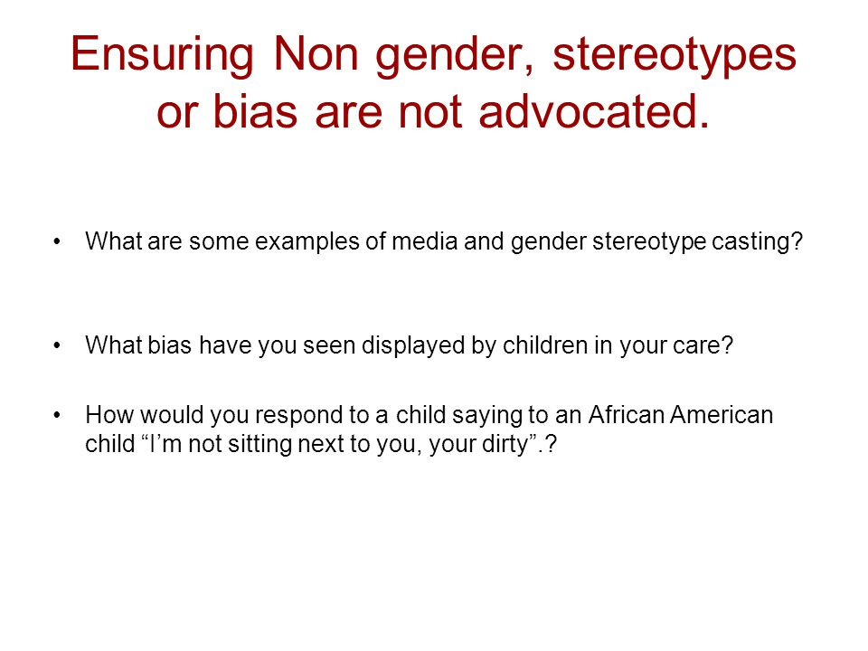 Ensuring Non gender, stereotypes or bias are not advocated.