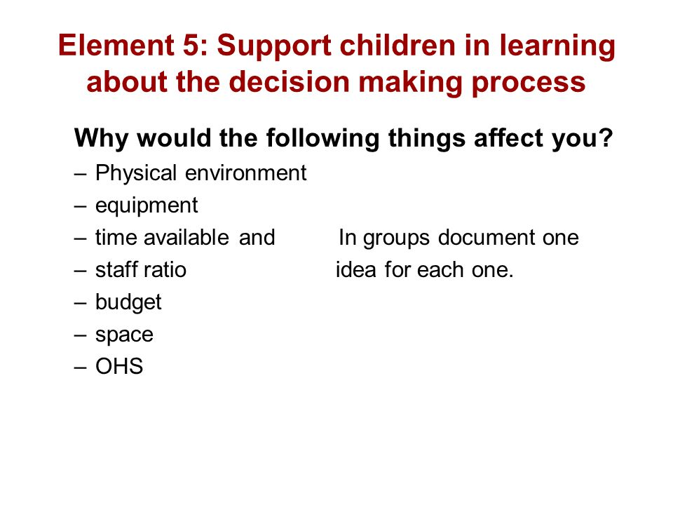 Element 5: Support children in learning about the decision making process