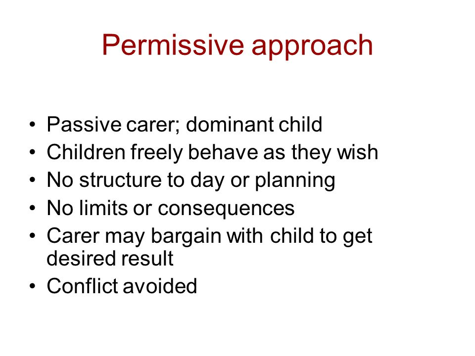 Permissive approach Passive carer; dominant child