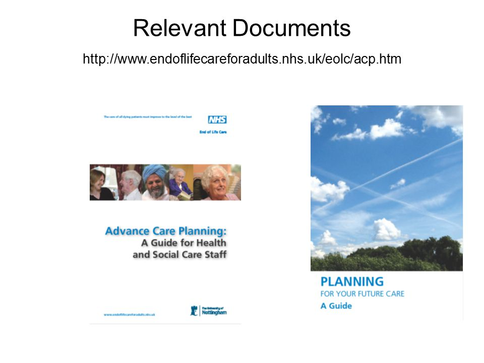 Relevant Documents http://www.endoflifecareforadults.nhs.uk/eolc/acp.htm