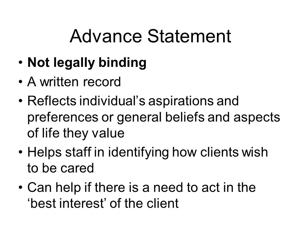 Advance Statement Not legally binding A written record