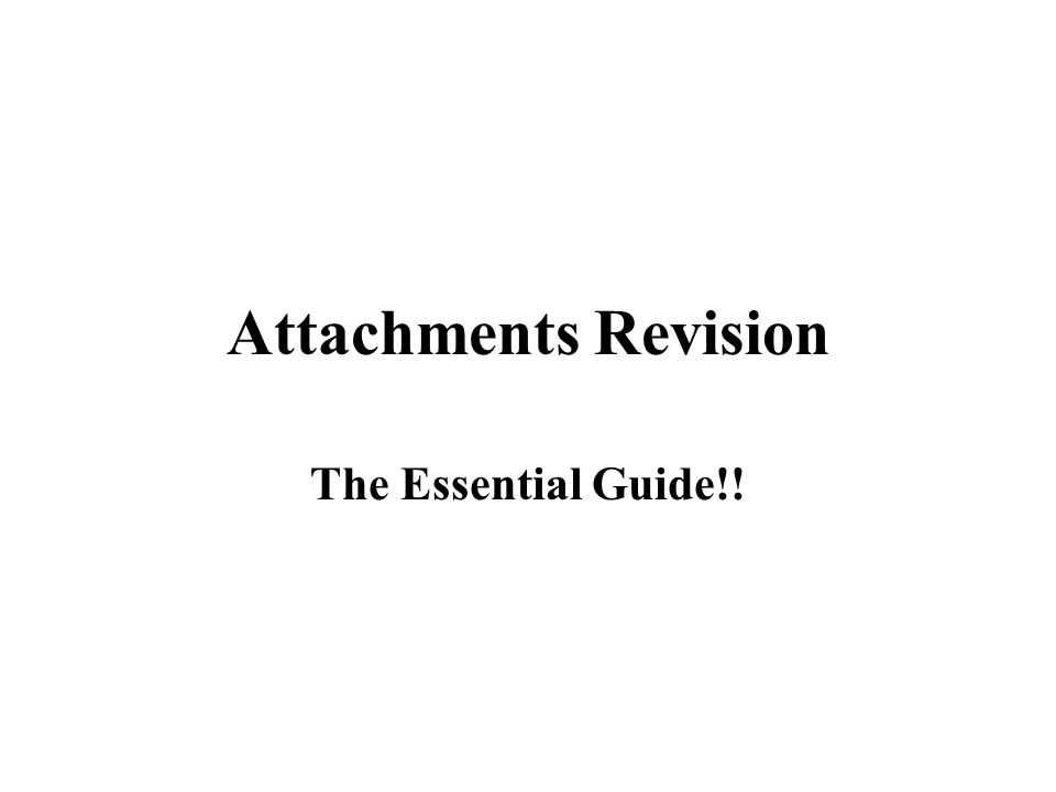 Attachments Revision The Essential Guide!!