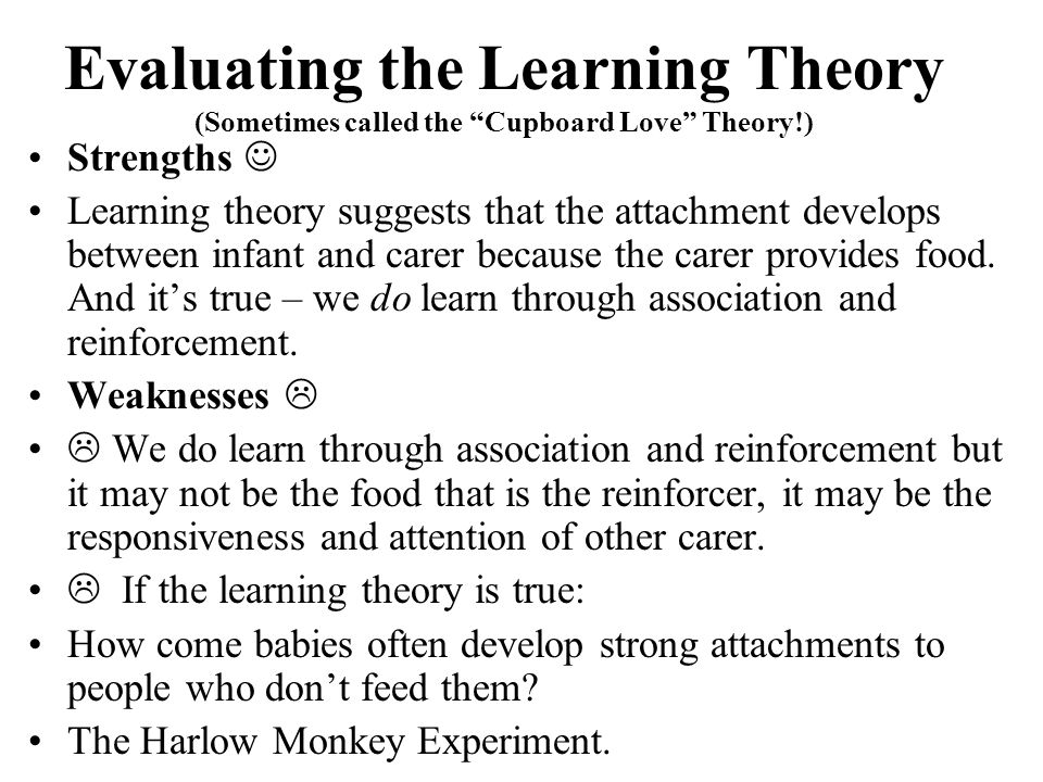 Evaluating the Learning Theory (Sometimes called the Cupboard Love Theory!)